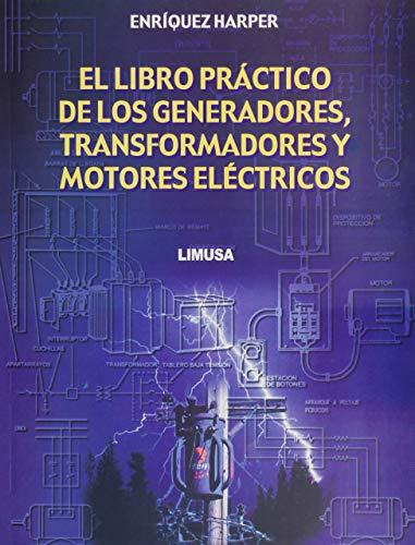 El libro practico de los generadores, transformadores y motores electricos
