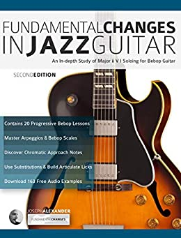 Fundamental Changes in Jazz Guitar: An In Depth Study of Major ii V I Bebop Soloing: Master Jazz Guitar Soloing (English Edition) van [Joseph Alexander, Tim Pettingale]