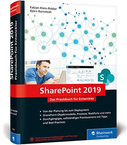 SharePoint 2019: Das Praxisbuch für SharePoint-Entwickler: Planung, Entwicklung, Deployment, Best Practices. Mit durchgängigem Praxisszenario