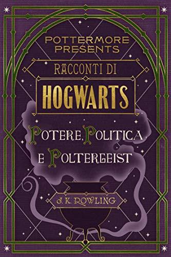 Racconti di Hogwarts: potere, politica e poltergeist (Pottermore Presents (Italiano)) by J.K. Rowling