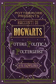 Racconti di Hogwarts: potere, politica e poltergeist (Pottermore Presents Vol. 2) (Italian Edition) de [J.K. Rowling]