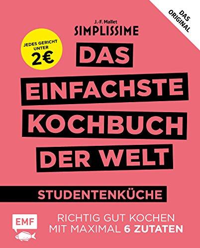 Simplissime – Das einfachste Kochbuch der Welt: Studentenküche: Richtig gut kochen mit maximal 6 Zutaten - Jedes Gericht unter 2 Euro