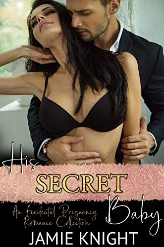 His Secret Baby: An Accidental Pregnancy Romance Collection