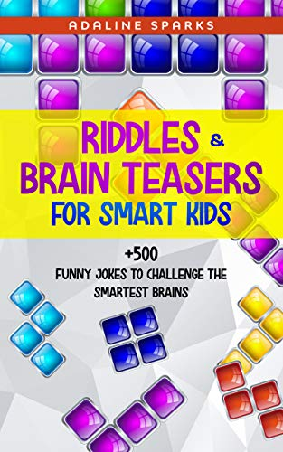 Riddles & Brain Teasers For Smart Kids: +500 Funny Jokes To Challenge The Smartest Brain