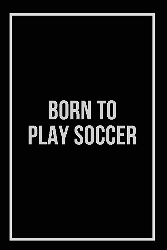 Born to Play Soccer: Soccer Journal and Blank Notebook, Lined Pages, For Work or Home, To Do List, Planning, Tactics, Coaching, Training, Team, Black