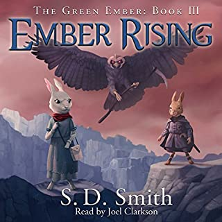 Ember Rising     The Green Ember, Book 3              Written by:                                                                                                                                 S. D. Smith                               Narrated by:                                                                                                                                 Joel Clarkson                      Length: 9 hrs and 22 mins     6 ratings     Overall 5.0