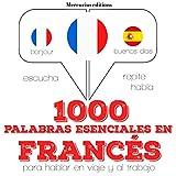 1000 palabras esenciales en francés: Escucha. Repite. Habla.