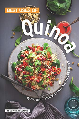 Best Uses of Quinoa: Quinoa - More than an Ingredient
