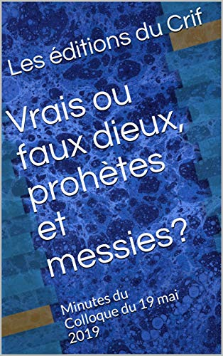 Vrais ou faux dieux, prohètes et messies?: Minutes du Colloque du 19 mai 2019 (Editions du Crif t. 2) (French Edition)