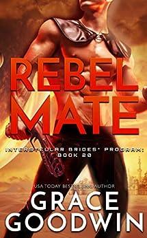Rebel Mate (Interstellar Brides® Program Book 20) by [Grace Goodwin]