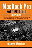 MacBook Pro with M1 Chip User Guide: A Detailed Guide with Tips and Tricks to Mastering the New MacBook Pro and macOS Like a Pro