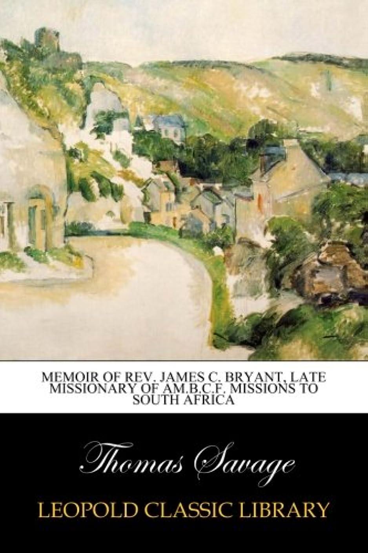 あなたは蛇行投げるMemoir of Rev. James C. Bryant, late missionary of AM.B.C.F. Missions to South Africa