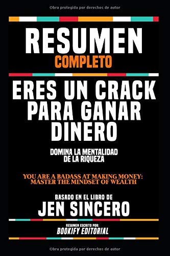 "Resumen Completo ""Eres Un Crack Para Ganar Dinero: Domina La Mentalidad De La Riqueza (You Are A Badass At Making Money: Master The Mindset Of Wealth)"" - Basado En El Libro De Jen Sincero"