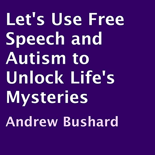 Let's Use Free Speech and Autism to Unlock Life's Mysteries audiobook cover art