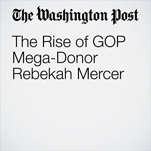 The Rise of GOP Mega-Donor Rebekah Mercer cover art