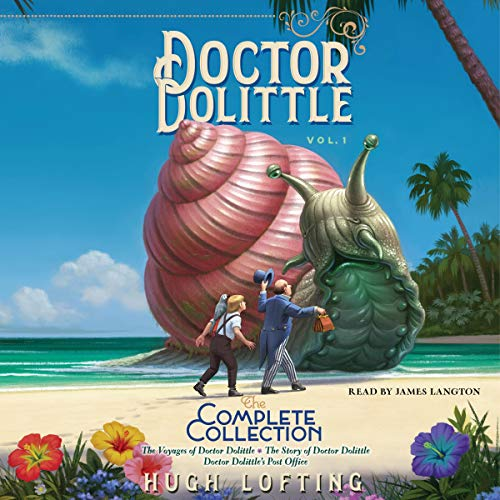 Doctor Dolittle: The Complete Collection, Vol. 1: The Voyages of Doctor Dolittle; The Story of Doctor Dolittle; Doctor Dolittle's Post Office