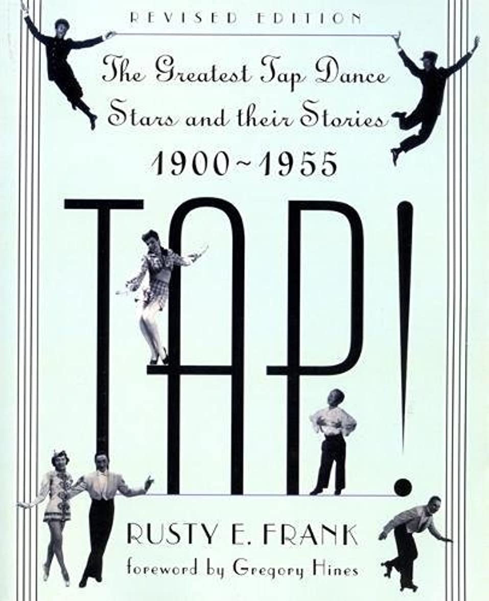 新しい意味十二詐欺師Tap!: The Greatest Tap Dance Stars And Their Stories, 1900-1955