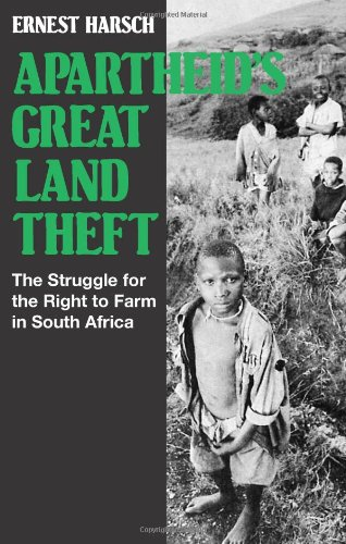 Apartheid's Great Land Theft: The Struggle for the Right to Farm in South Africa