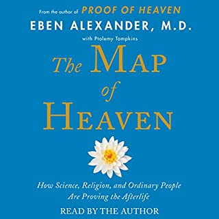 The Map of Heaven     How Science, Religion, and Ordinary People Are Proving the Afterlife              By:                                                                                                                                 Eben Alexander M.D.                               Narrated by:                                                                                                                                 Eben Alexander M.D.                      Length: 4 hrs and 50 mins     426 ratings     Overall 4.3