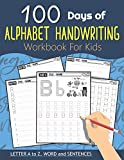 100 Days of Alphabet Handwriting Workbook For Kids: 100 Days 100 Letter A to Z, Word and Sentences (Trace Letters Books for Kids and Beginner) (100 Days of Handwriting Workbook For Kids)