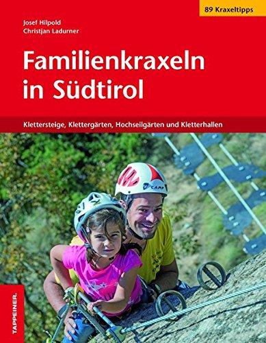 Familienkraxeln in Südtirol: Klettersteige, Klettergärten, Hochseilgärten und Kletterhallen
