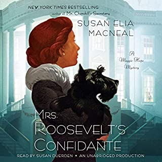 Mrs. Roosevelt's Confidante     A Maggie Hope Mystery              By:                                                                                                                                 Susan Elia MacNeal                               Narrated by:                                                                                                                                 Susan Duerden                      Length: 10 hrs and 16 mins     6 ratings     Overall 4.2