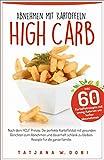 High Carb: Abnehmen mit Kartoffeln. Inkl. 60 Kartoffelrezepte mit wenig Kalorien um lecker abzunehmen. Nach dem HCLF Prinzip. Die perfekte Kartoffeldiät ... Gerichten zum Abnehmen. (High Carb Diät 3)