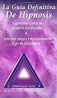 La guía definitiva de hipnosis 2 libros en 1: hipnosis para el sueño profundo & perder peso rápidamente con la hipnosis