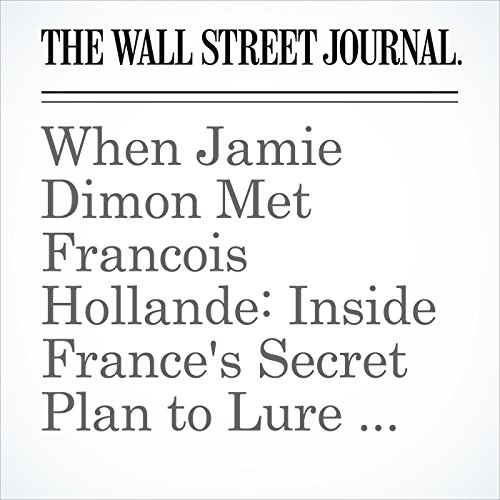 When Jamie Dimon Met Francois Hollande: Inside France's Secret Plan to Lure Brexit Bankers copertina