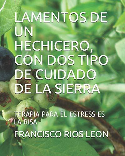 LAMENTOS DE UN HECHICERO, CON DOS TIPO DE CUIDADO DE LA SIERRA: TERAPIA PARA EL ESTRESS ES LA RISA: 1 (SANBANDIJA NO.2)