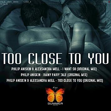 Too Close to You