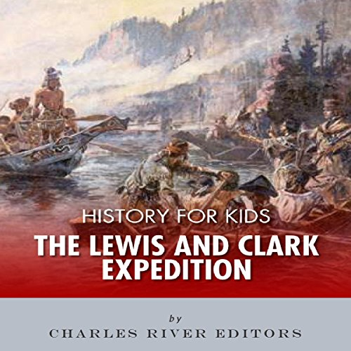 History for Kids: The Lewis and Clark Expedition audiobook cover art