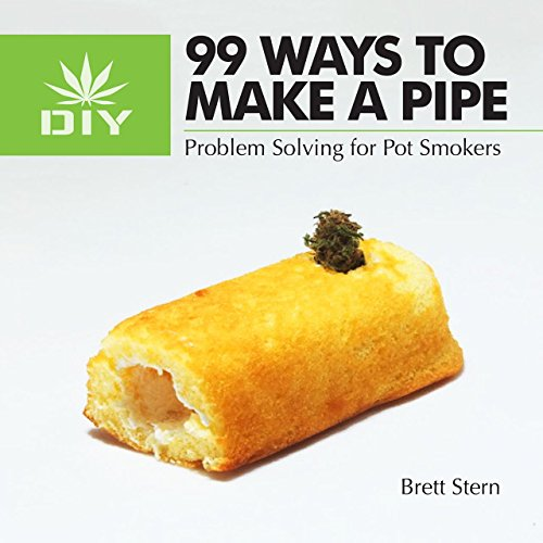 99 Ways To Make A Pipe: Problem Solving for Pot Smokers