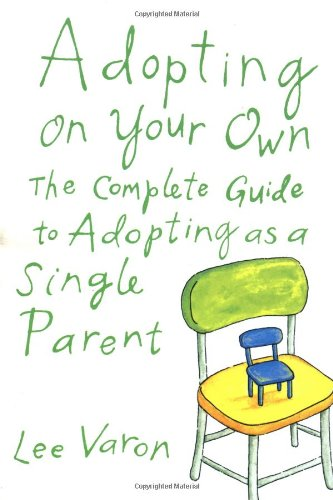 Compare Textbook Prices for Adopting On Your Own: The Complete Guide to Adoption for Single Parents 1st Edition ISBN 9780374128838 by Varon, Lee