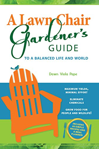A Lawn Chair Gardener's Guide to a Balanced Life and World: Maximum Yields, Minimal Effort, Eliminate Chemicals, Grow Food for People and Wildlife (English Edition)