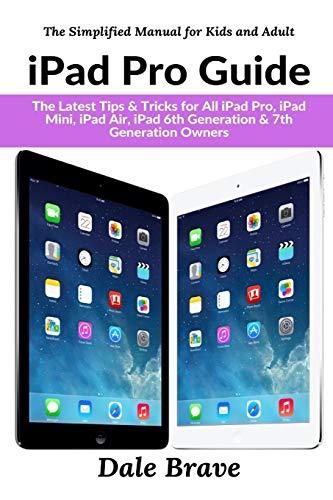iPad Pro Guide: The Latest Tips & Tricks for All iPad Pro, iPad Mini, iPad Air, iPad 6th Generation & 7th Generation Owners