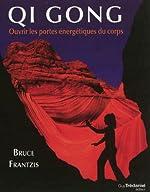 Qi Gong - Ouvrir les portes énergétiques du corps de Bruce Frantzis