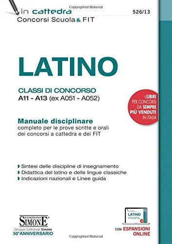 Latino. Classi di concorso A11-A13 (ex A051-A052). Manuale disciplinare completo per le prove scritte e orali dei concorsi a cattedra e dei FIT. Con aggiornamento online