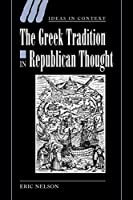 The Greek Tradition in Republican Thought (Ideas in Context, Series Number 69)