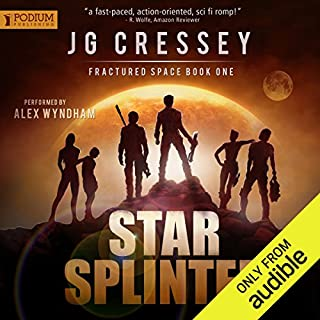 Star Splinter     Fractured Space, Book 1              By:                                                                                                                                 J.G. Cressey                               Narrated by:                                                                                                                                 Alex Wyndham                      Length: 12 hrs and 26 mins     206 ratings     Overall 4.5