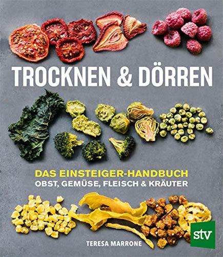 Trocknen und Dörren: Das Einsteiger-Handbuch; Obst, Gemüse, Fleisch und Kräuter