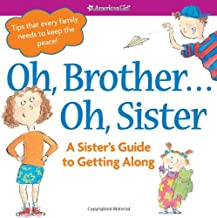 Oh, Brother... Oh, Sister!: A Sister's Guide to Getting Along