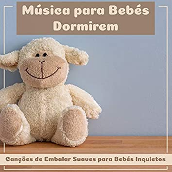 Música Para Bebés Dormirem (Canções De Embalar Suaves Para Bebés Inquietos)
