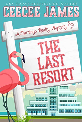The Last Resort (A Flamingo Realty Mystery Book 7) by [CeeCee James]
