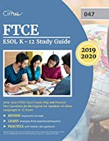 FTCE ESOL K-12 Study Guide 2019-2020: FTCE (047) Exam Prep and Practice Test Questions for the English for Speakers of Other Languages K-12 Exam