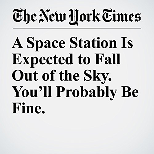 A Space Station Is Expected to Fall Out of the Sky. You'll Probably Be Fine. copertina