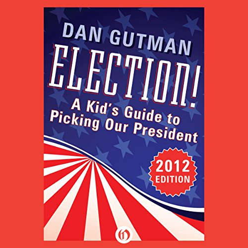 Election!: A Kid's Guide to Picking Our President, 2012 Edition audiobook cover art
