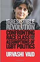 Irresistible Revolution: Confronting Race, Class and the Assumptions of Lesbian, Gay, Bisexual, and Transgender Politics