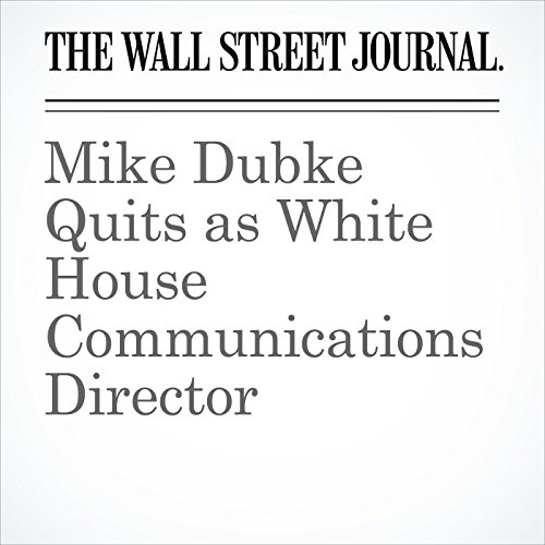 Mike Dubke Quits as White House Communications Director copertina