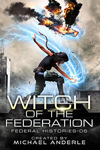 Witch Of The Federation VI (Federal Histories Book 6) by [Michael Anderle]